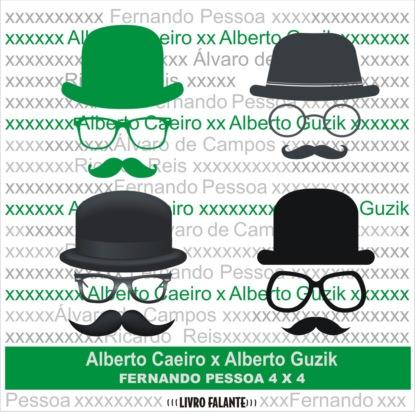 Alberto Caeiro X Alberto Guzik - Fernando Pessoa 4 X 4 (Integral)