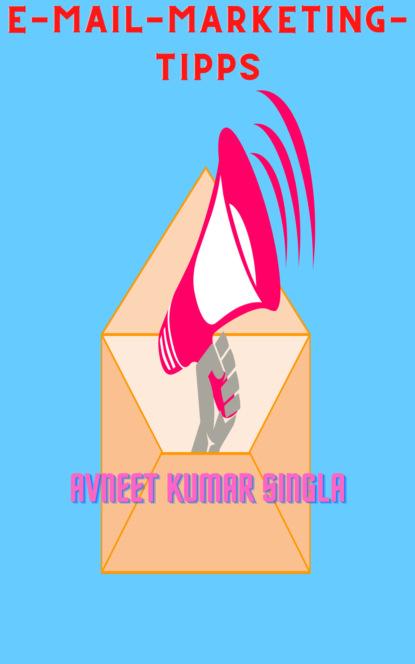 Avneet Kumar Singla E-Mail-Marketing-Tipps