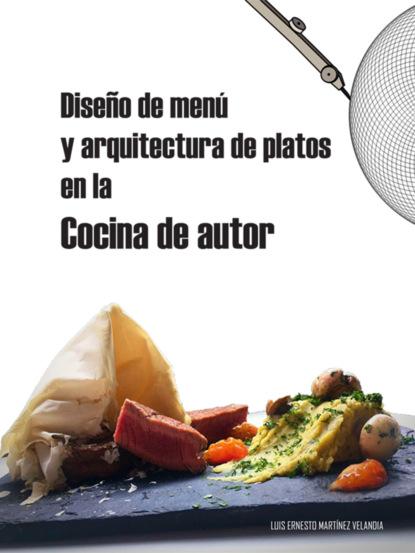 Фото - Luis Ernesto Martínez Velandia Diseño de menú y arquitectura de platos en la cocina de autor luis miguel de luis arribas sinsabiendo vivir