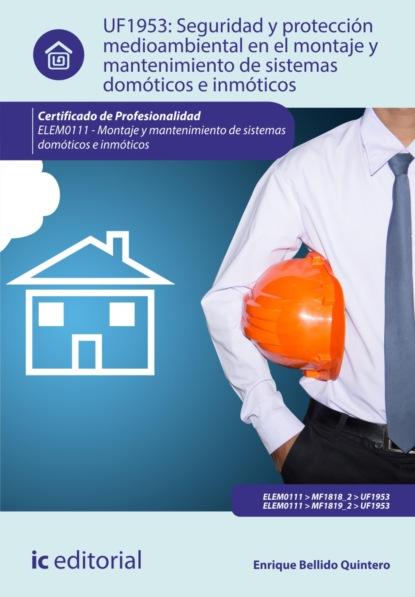 Enrique Bellido Quintero Seguridad y protección medioambiental en el montaje y mantenimiento de sistemas domóticos e inmóticos. ELEM0111 недорого