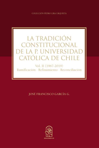 José Francisco García G. La Tradición Constitucional de la Pontificia Universidad Católica de Chile mario fernando garcés durán estallido social y una nueva constitución para chile