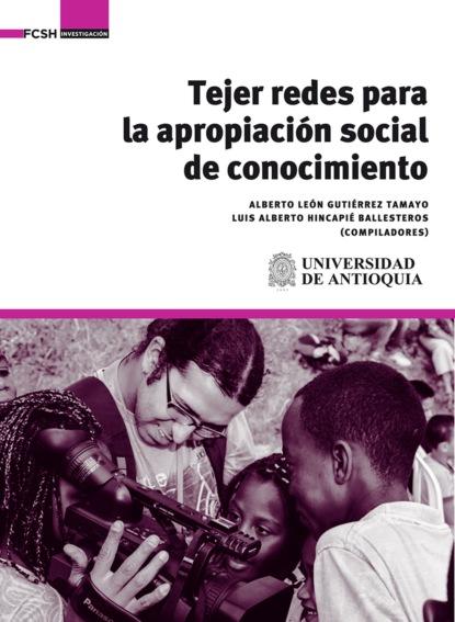 Фото - Alberto León Gutiérrez Tamayo Tejer redes para la apropiación social de conocimiento león plascencia ñol tratado de la infidelidad