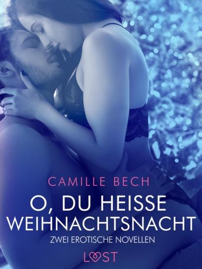 Camille Bech O, du heiße Weihnachtsnacht – Zwei erotische Novellen camille bech keine wie sie – zwei erotische novellen