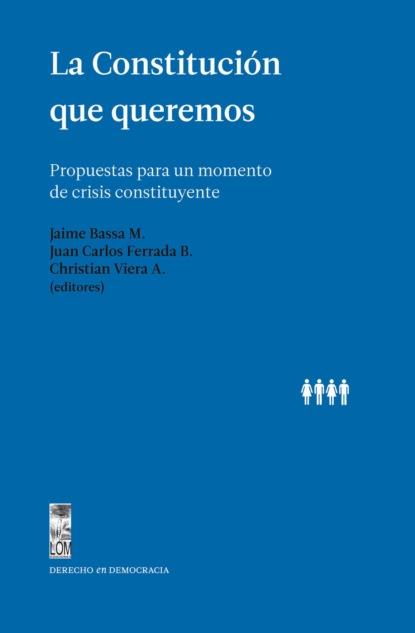 Varios autores La Constitución que queremos mario fernando garcés durán estallido social y una nueva constitución para chile