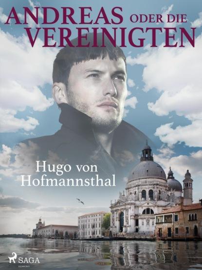 Hugo von Hofmannsthal Andreas oder Die Vereinigten hugo von hofmannsthal die frau ohne schatten