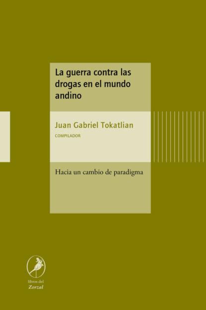 Фото - Juan Gabriel Tokatlian La guerra contra las drogas en el mundo andino juan martín prada el ver y las imágenes en el tiempo de internet