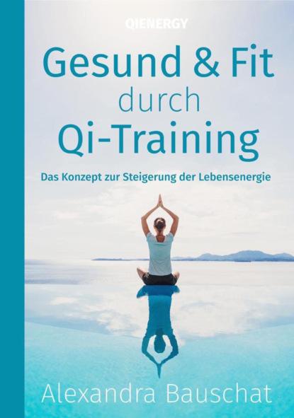Фото - Alexandra Bauschat Gesund & Fit durch Qi-Training stephanie linnhe durch und durch dämonisch inc
