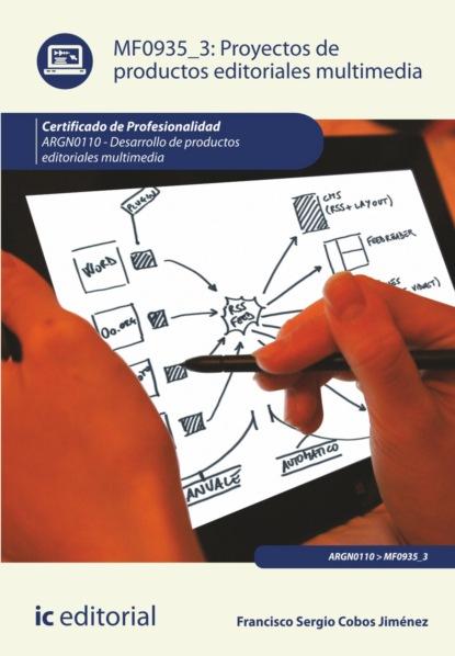 Francisco Sergio Cobos Jiménez Proyectos de productos editoriales multimedia. ARGN0110 francisco sergio cobos jiménez proyectos de productos editoriales multimedia argn0110