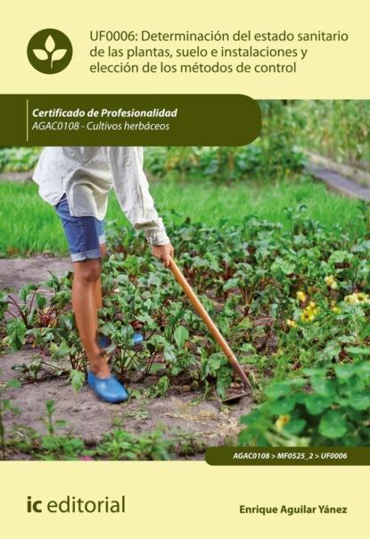 Enrique Aguilar Yánez Determinación del estado sanitario de las plantas, suelo e instalaciones y elección de los métodos de control. AGAC0108 luis miguel santos gonzález aplicación de métodos de control fitosanitarios en plantas suelo e instalaciones agac0108