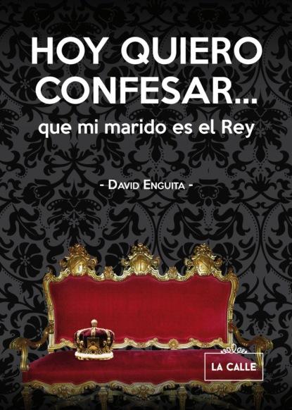 Фото - David Enguita Hoy quiero confesar... que mi marido es el Rey pat casalà mi vida sin ti