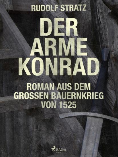 Rudolf Stratz Der arme Konrad. Roman aus dem großen Bauernkrieg von 1525 rudolf stratz madlene historischer roman aus dem großen bauernkrieg von 1525