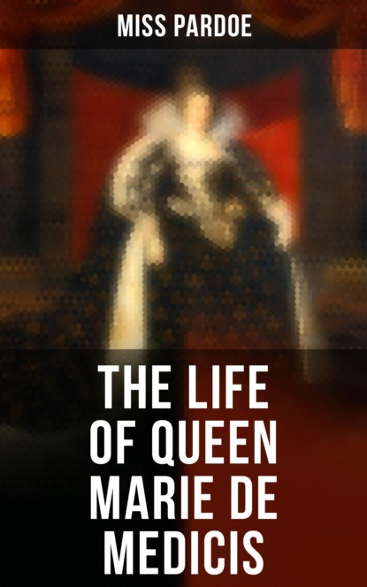 Miss Pardoe The Life of Queen Marie de Medicis active 12th century de france marie french mediaeval romances from the lays of marie de france