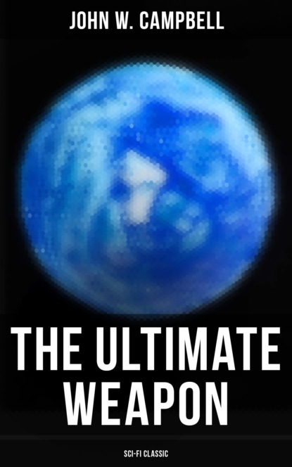 Фото - John W. Campbell The Ultimate Weapon (Sci-Fi Classic) jr john w campbell islands of space