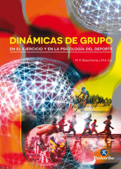 Фото - M.R. Beauchamp Dinámicas de grupo en el ejercicio y en la psicología del deporte m r beauchamp dinámicas de grupo en el ejercicio y en la psicología del deporte