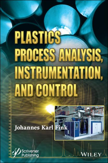 Фото - Группа авторов Plastics Process Analysis, Instrumentation, and Control david chasis plastics and sustainable piping systems