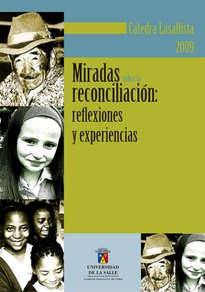 josé antonio castorina hacia una dialéctica entre individuo y cultura en la construcción de conocimientos sociales Jorge Eliécer Martínez Posada Miradas sobre la reconciliación