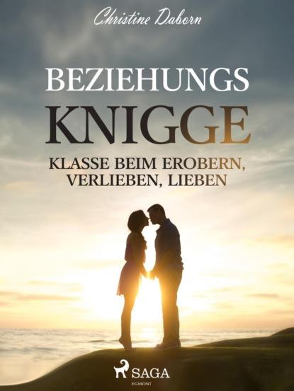 Christine Daborn Beziehungs-Knigge - Klasse beim Erobern, Verlieben, Lieben uwe fenner knigge für bürgermeister