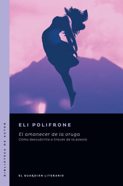 Eli Polifrone El amanecer de la oruga maggie morgan vallecillo embarazo sagrado un camino hacia el despertar de la conciencia