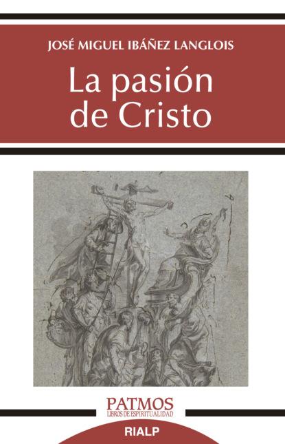 José Miguel Ibáñez Langlois La pasión de Cristo michael reeves spurgeon y la vida cristiana