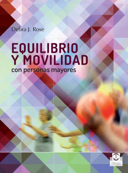 Debra J. Rose Equilibrio y movilidad con personas mayores debra j rose equilibrio y movilidad con personas mayores