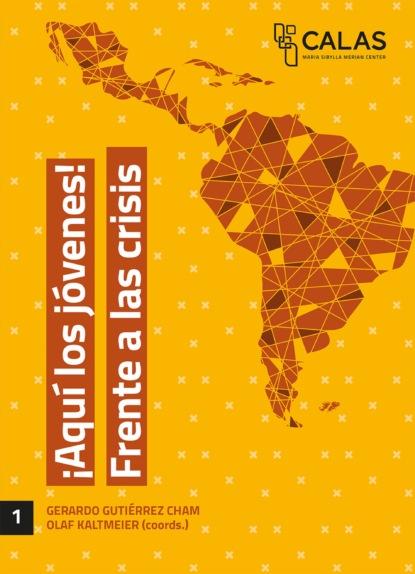 Gerardo Gutiérrez Cham ¡Aquí los jóvenes! Frente a las crisis germán muñoz gonzález jóvenes culturas y poderes