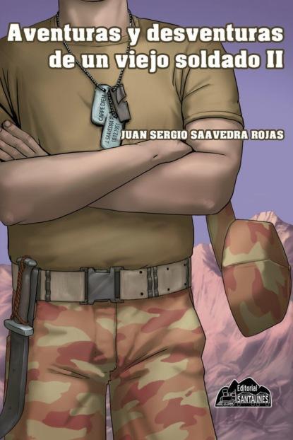Juan Saavedra Rojas Aventuras y desventuras de un viejo soldado II alberto rojas puyo la paz un largo proceso