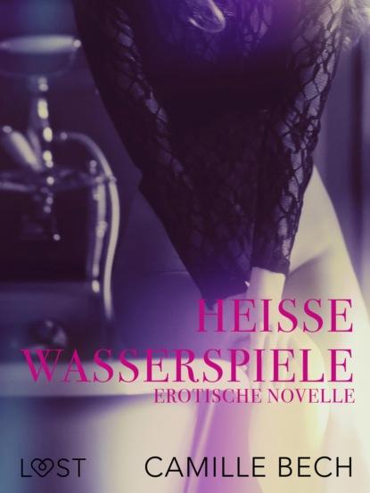 Camille Bech Heiße Wasserspiele: Erotische Novelle camille bech heiße wasserspiele erotische novelle