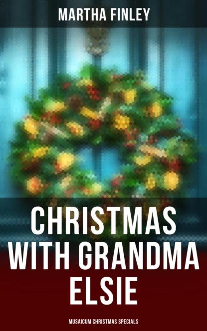 Finley Martha Christmas with Grandma Elsie (Musaicum Christmas Specials) dana corbit a family for christmas