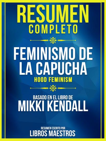 Libros Maestros Resumen Completo: Feminismo De La Capucha (Hood Feminism) - Basado En El Libro De Mikki Kendall gabriela vargas g violencia política contra las mujeres el precio de la paridad en méxico