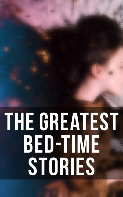 The Greatest Bed-Time Stories