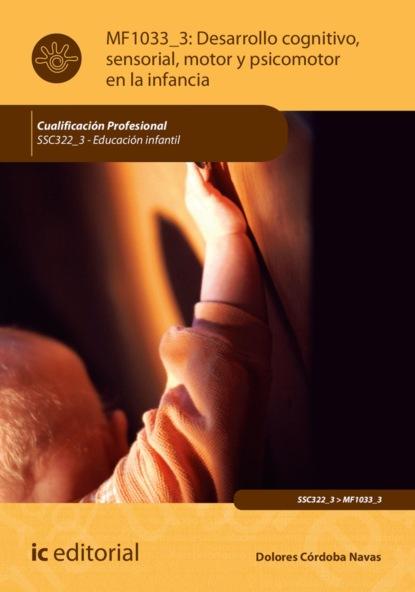 Фото - Dolores Córdoba Navas Desarrollo cognitivo, sensorial, motor y psicomotor en la infancia. SSC322_3 dolores córdoba navas desarrollo cognitivo sensorial motor y psicomotor en la infancia ssc322 3