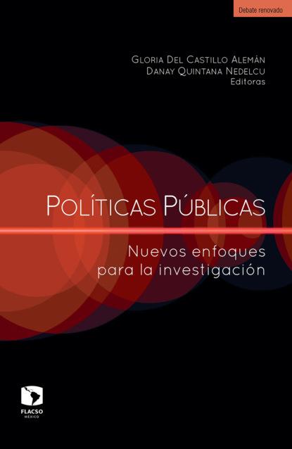 Gloria Del Castillo Alemán Políticas públicas: Nuevos enfoques para la investigación gabriela gonzalez políticas espacios y prácticas de memoria
