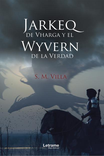 Фото - S. M. Villa Jarkeq de Vharga y el Wyvern de la verdad joan margarit un mal poema ensucia el mundo
