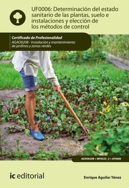 Enrique Aguilar Yánez Determinación del estado sanitario de las plantas, suelo e instalaciones y elección de los métodos de control. AGAO0208 luis miguel santos gonzález aplicación de métodos de control fitosanitarios en plantas suelo e instalaciones agac0108