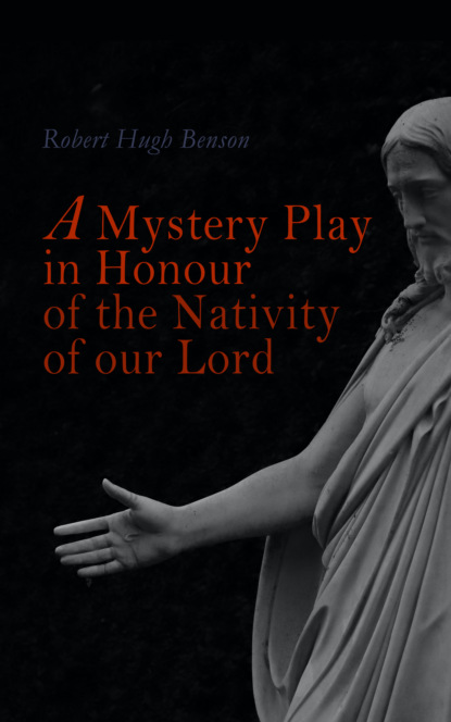 Robert Hugh Benson A Mystery Play in Honour of the Nativity of our Lord недорого
