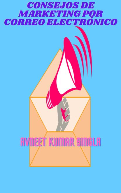 Avneet Kumar Singla Consejos de marketing por correo electrónico pilar caballero sánchez de puerta fundamentos del plan de marketing en internet comm025po