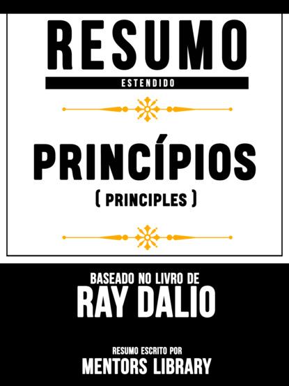 Resumo Estendido: Princ?pios (Principles) - Baseado No Livro De Ray Dalio