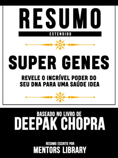 Resumo Estendido: Super Genes: Revele O Incr?vel Poder Do Seu Dna Para Uma Sa?de Idea - Baseado No Livro De Deepak Chopra