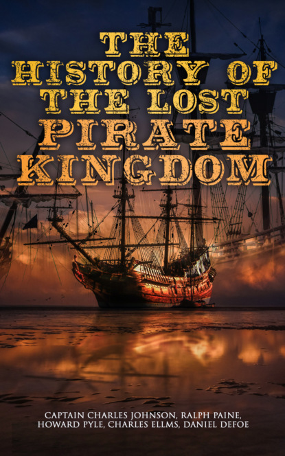 Captain Charles Johnson The History of the Lost Pirate Kingdom