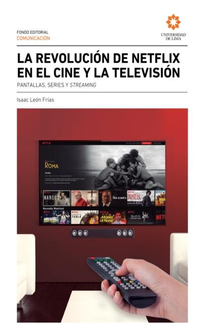 Isaac León Frías La revolución de Netflix en el cine y la televisión mariano mestman las rupturas del 68 en el cine de américa latina