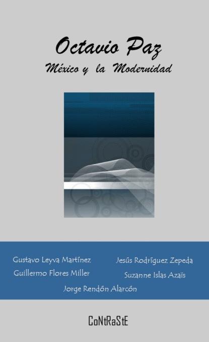 Octavio Paz, M?xico y la Modernidad