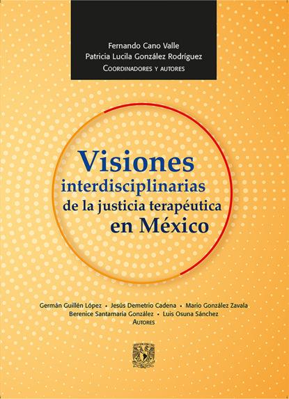 Fernando Cano Valle Visiones interdisciplinarias de la justicia terapéutica en México paula cubillos el estado social de mañana diálogos sobre bienestar democracia y capitalismo