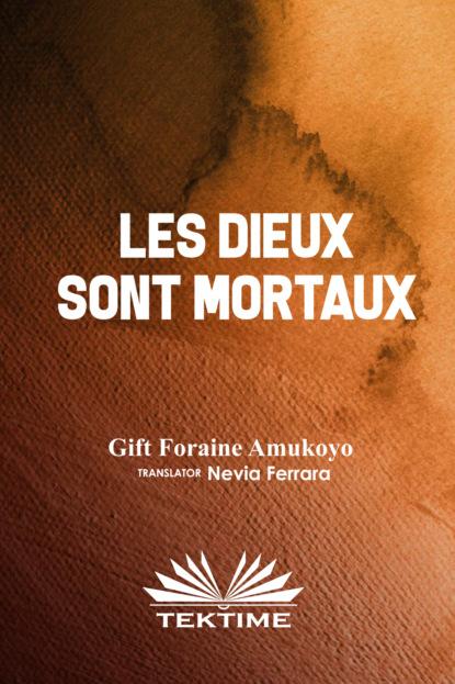 Gift Foraine Amukoyo LES DIEUX SONT MORTAUX