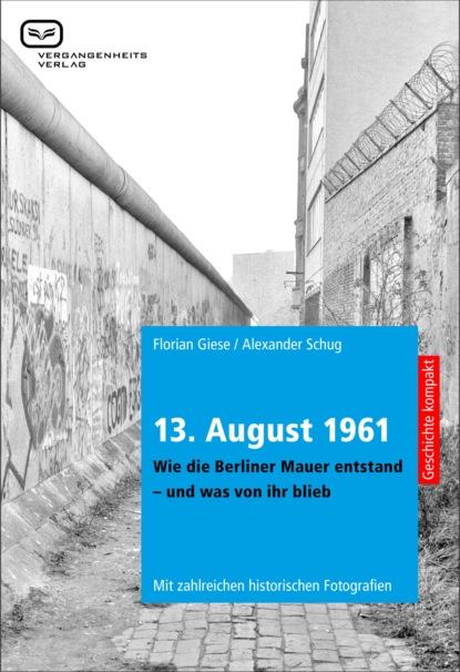 Alexander Schug 13. August 1961. xuewu gu die große mauer in den köpfen