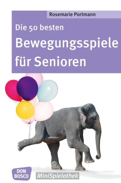 Rosemarie Portmann Die 50 besten Bewegungsspiele für Senioren - eBook недорого