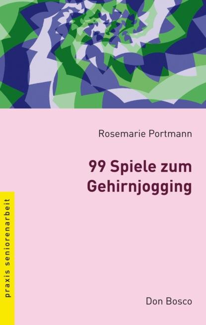 Rosemarie Portmann 99 Spiele zum Gehirnjogging - eBook недорого