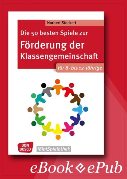 Norbert Stockert Die 50 besten Spiele zur Förderung der Klassengemeinschaft. Für 8- bis 12-Jährige. eBook. недорого
