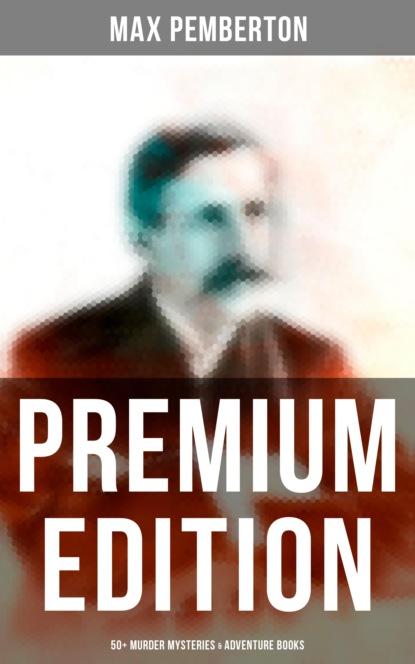 Pemberton Max Max Pemberton - Premium Edition: 50+ Murder Mysteries & Adventure Books pemberton max jewel mysteries