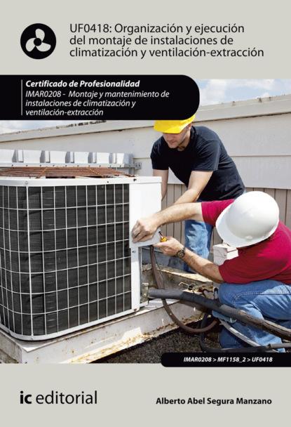 Organizaci?n y ejecuci?n del montaje de instalaciones de climatizaci?n y ventilaci?n-extracci?n. IMAR0208
