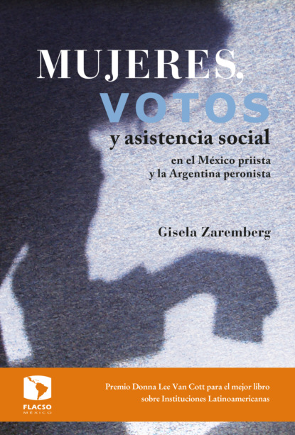 Gisela Zaremberg Mujeres, votos y asistencia social en el México priista y la Argentina peronista gisela zaremberg ¿fin del giro a la izquierda en américa latina